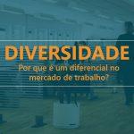 Por que a diversidade é um diferencial competitivo no mercado?