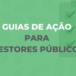 """Agenda Pública lança série """"Guias de Ação Para Gestores Públicos"""""""